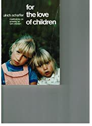 For the Love of Children — Meditations on Growing Up With Children