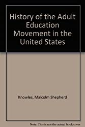 History of the Adult Education Movement in the United States by Malcolm Shepherd Knowles (1977-06-24)