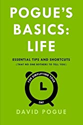 Pogue's Basics: Life: Essential Tips and Shortcuts (That No One Bothers to Tell You) for Simplifying Your Day by David Pogue (2015-11-24)