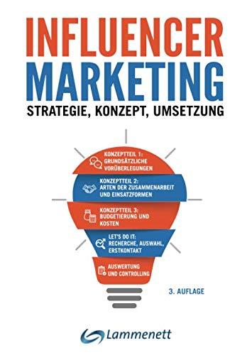 Influencer-Marketing: Strategie - Konzept - Umsetzung. Incl. rechtlicher Rahmen, viele echte Praxisbeispiele, Plattformen- und Tool-Übersicht.
