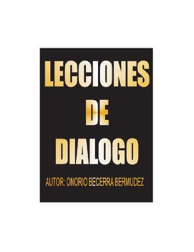 LECCIONES DE DIALOGO: Lecciones de dialogo por ONORIO BECERRA BERMUDEZ
