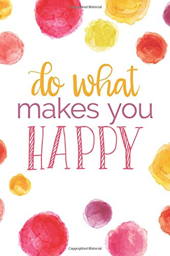 Do What Makes You Happy (6x9 Journal): Lined Writing Notebook, 120 Pages -- Bright Multicolored Pink, Coral, Purple, Orange, Yellow Watercolor Dots with Motivational Message