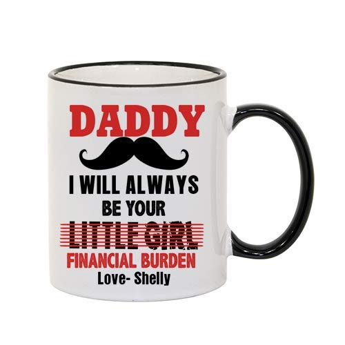 Personalised Fathers Day Themed Daddy I Will Always Be Your Little Girl Financial Burden-Funny 11oz Black Rim-Handle Mug.
