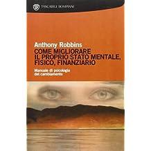 Come migliorare il proprio stato mentale, fisico e finanziario. Manuale di psicologia del cambiamento by Anthony Robbins (2000) Perfect Paperback