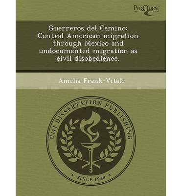 Guerreros del Camino: Central American Migration Through Mexico and Undocumented Migration as Civil Disobedience. (Paperback) - Common