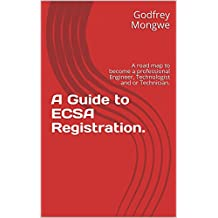 A Guide to ECSA Registration.: A road map to become a professional Engineer, Technologist and or Technician. (English Edition)