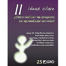 11 Ideas Clave. ¿Cómo realizar un proyecto de aprendizaje servicio? (IDEAS CLAVES)