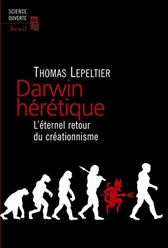 Lire en ligne Darwin hérétique: L'éternel retour du créationnisme pdf