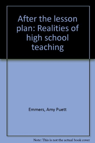 After the lesson plan: Realities of high school teaching par Amy Puett Emmers