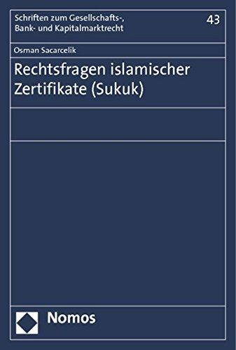 Rechtsfragen islamischer Zertifikate (Sukuk) (Schriften Zum Gesellschafts-, Bank- Und Kapitalmarktrecht, Band 43)