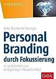 Personal Branding durch Fokussierung: In zehn Schritten zur einzigartigen Persönlichkeit (Whitebooks)