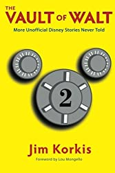 The Vault of Walt: Volume 2: Unofficial, Unauthorized, Uncensored Disney Stories Never Told by Jim Korkis (2013-09-20)
