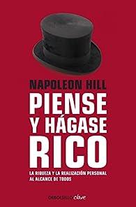 Piense y hágase rico: La riqueza y la realización personal al alcance de todos par Napoleon Hill
