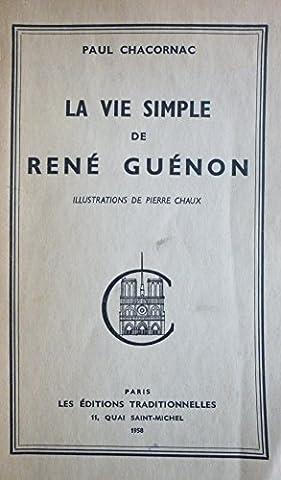 Paul Chacornac. La Vie simple de René Guénon : Illustrations de Pierre Chaux