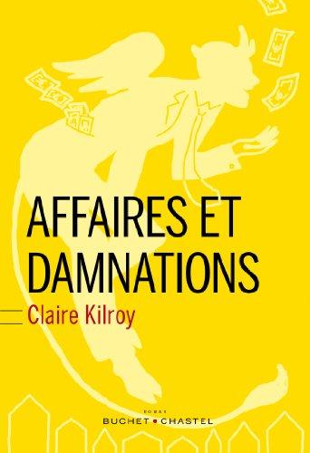 Affaires et damnation : roman / Claire Kilroy ; traduit de l'anglais (Irlande) par Virginie Buhl.- Paris : Buchet-Chastel , DL 2014