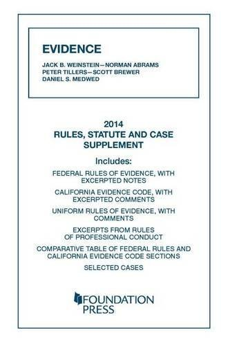 Evidence, 2014 Rules, Statute, and Case Supplement (University Casebook Series) 2014 edition by Weinstein, Jack, Abrams, Norman, Tillers, Peter, Brewer, Sco (2014) Paperback