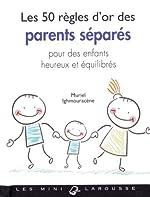 Les 50 règles d'or des parents séparés - Pour des enfants heureux et équilibrés de Muriel Ighmouracène