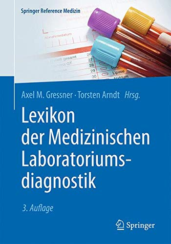 Lexikon der Medizinischen Laboratoriumsdiagnostik (Springer Reference Medizin)
