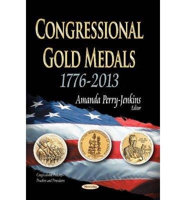 Portada del libro [(Congressional Gold Medals: 1776-2013)] [ Edited by Amanda Perry-jenkins ] [March, 2014]