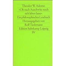 Ob nach Auschwitz noch sich leben lasse: Ein philosophisches Lesebuch (edition suhrkamp)