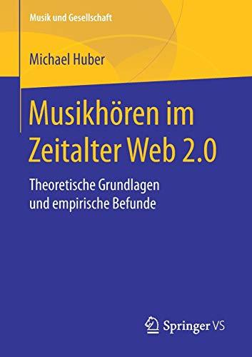 Musikhören im Zeitalter Web 2.0: Theoretische Grundlagen und empirische Befunde (Musik und Gesellschaft)