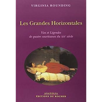 Les Grandes Horizontales : Vies et Légendes de quatre courtisanes du XIXe siècle