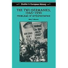 The Two Germanies, 1945-1990: Problems of Interpretation (Studies in European History (New York, N.Y.))