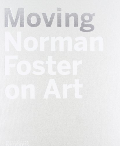 Moving: Norman Foster on art (Arte Y Arquitectura) por Norman Foster