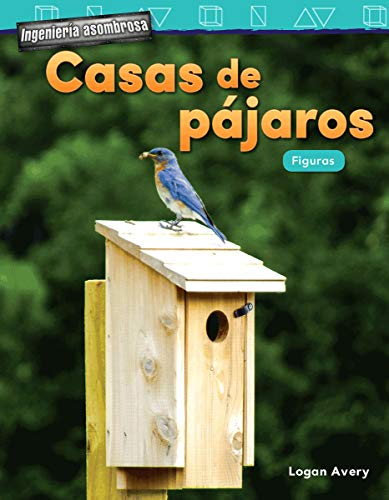 Ingenieria Asombrosa: Casas de Pajaros: Figuras (Engineering Marvels: Birdho...) (Spanish Version) (Kindergarten) (Mathematics in the Real World - Ingeniería Asombrosa/ Engineering Marvels)