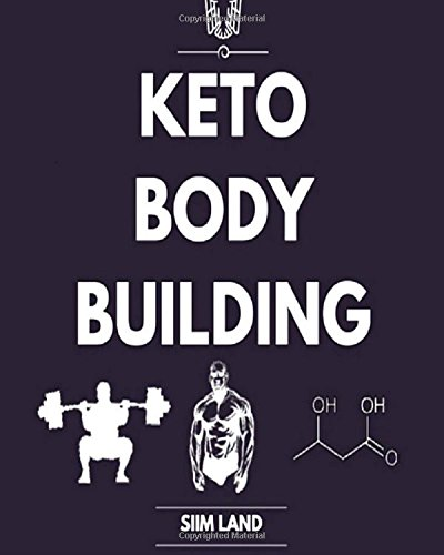 Keto Bodybuilding: Build Lean Muscle and Burn Fat at the Same Time by Eating a Low Carb Ketogenic Bodybuilding Diet and Get the Physique of a Greek God