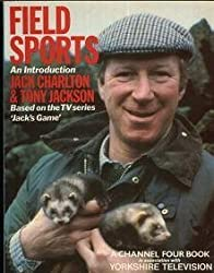 Field Sports (A Channel Four book) by Jack Charlton (1984-02-05)