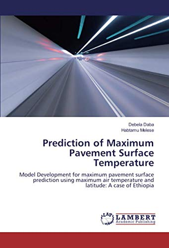 Prediction of Maximum Pavement Surface Temperature: Model Development for maximum pavement surface prediction using maximum air temperature and latitude: A case of Ethiopia
