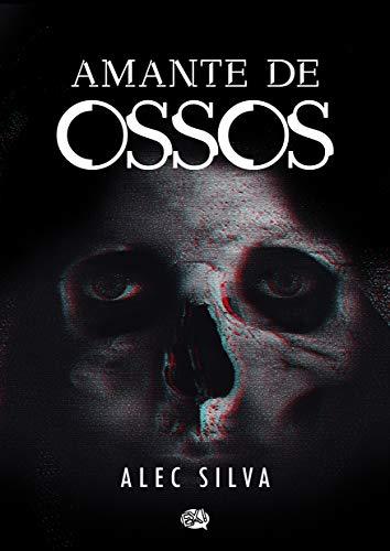 Amante de Ossos (Portuguese Edition) por Alec Silva