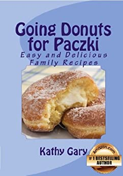 Going Donuts For Paczki: Easy and Delicious Family Recipes (Easy Ethnic Dishes Book 2) (English Edition) par [Gary, Kathy]