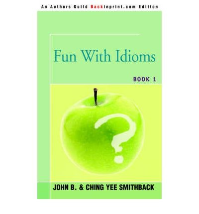 [(Fun with Idioms: Book 1)] [Author: John B Smithback] published on (May, 2005)