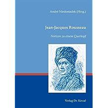 Jean-Jacques Rousseau - Notizen zu einem Querkopf (Schriften zur Kulturwissenschaft)