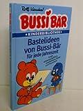 Bussi Bär Kinderbibliothek - Bastelideen von Bussi-Bär für jede Jahreszeit [k...