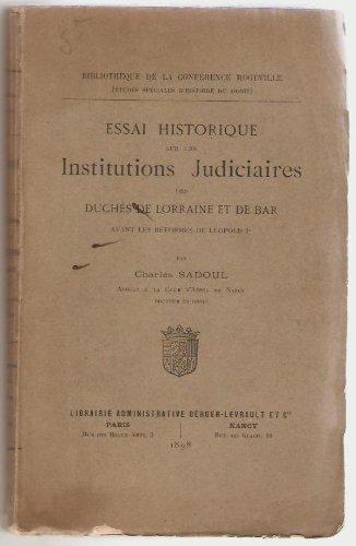 Essai historique sur les institutions judiciaires des duchés de Lorraine et de Bar avant les réformes de Léopold Ier, par Charles Sadoul