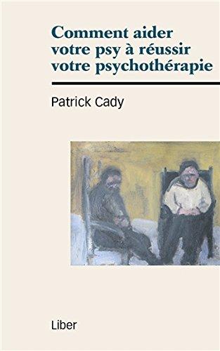 Comment aider votre psy à réussir votre psychothérapie par Patrick Cady