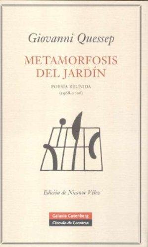 Metamorfosis del jardín: Poesía reunida (1968-2006) por Giovanni Quessep