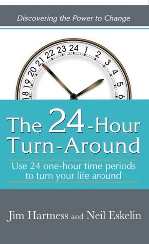The 24 Hours Turn Around: Use 24 One Hour Time Periods to Turn Your Life Around