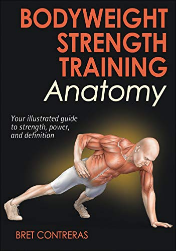 Bodyweight Strength Training Anatomy por Bret Contreras