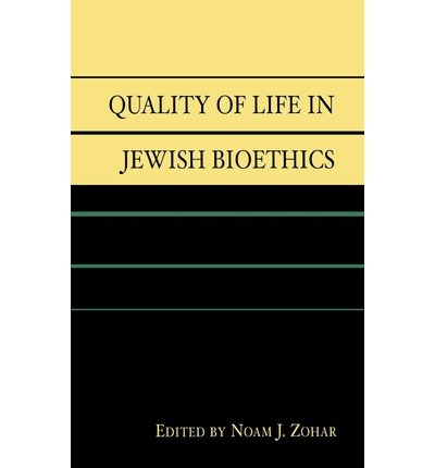 [( Quality of Life in Jewish Bioethics )] [by: Noam J. Zohar] [Mar-2006]