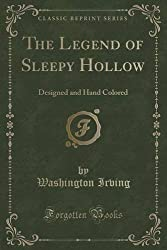 The Legend of Sleepy Hollow: Designed and Hand Colored (Classic Reprint) by Washington Irving (2015-09-27)
