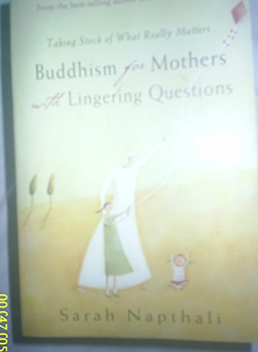Buddhism For Mothers With Lingering Questions: Taking stock of what really matters by Sarah Napthali (2008-05-01)