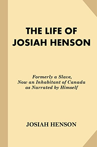 The Life of Josiah Henson: Formerly a Slave, Now an Inhabitant of Canada as Narrated by Himself (English Edition)