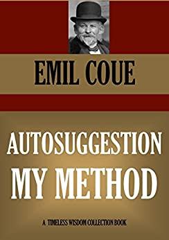 AUTOSUGGESTION : MY METHOD (Timeless Wisdom Collection Book 455) by [COUE, EMILE]