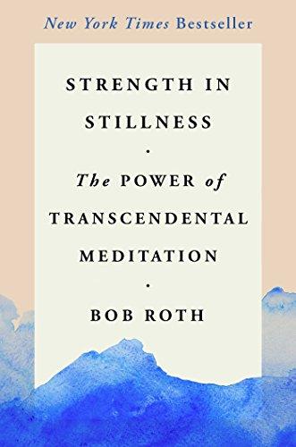Strength in Stillness: The Power of Transcendental Meditation por Bob Roth
