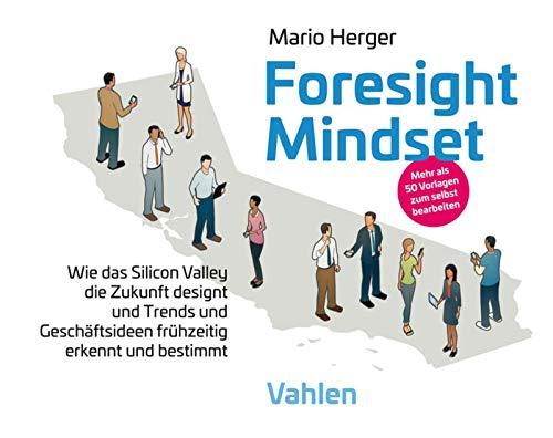 Foresight Mindset: Wie das Silicon Valley die Zukunft designt und Trends und Geschäftsideen frühzeitig erkennt und bestimmt (Mario Schimmel)