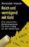 Reich und vermögend mit Gold: Eine praxisnahe Goldpreisanalyse für mehr Erfolg bei der Geldanlage (Grundwissen Gold 3)